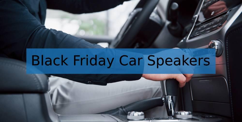 Black Friday Deals on Car Speakers