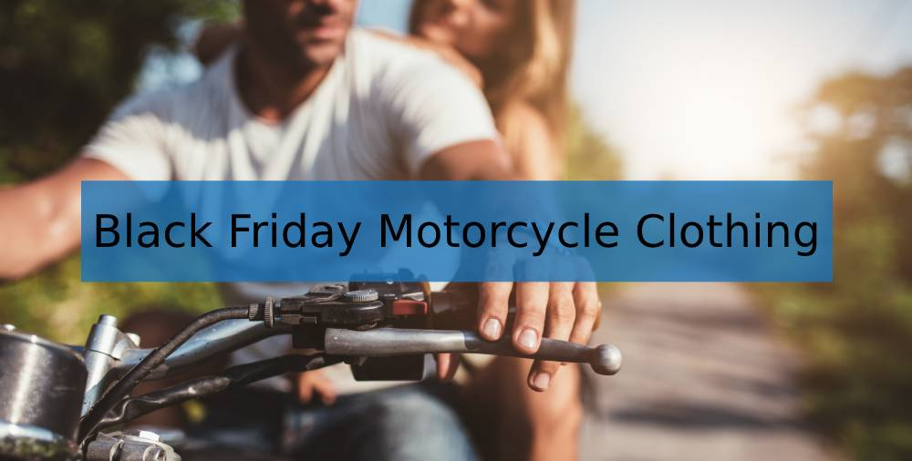 Black Friday Motorcycle Clothing Deals
